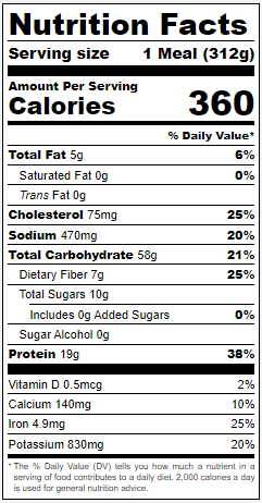 Nutrition panel for Shrimp Siciliano ready-to-eat microwavable meal. Calories: 360. Total fat: 5g 6% DV. Saturated fat: 0g 0%DV. Trans fat: 0g. Cholesterol 75mg 25%DV. Sodium: 470mg 20%DV. Total Carbohydrate: 58g 21%DV. Dietary fiber: 7g 25%DV. Total sugars: 10g. Includes 0g added sugars. Sugar alcohol: 0g. Protein: 19g 38%DV. Vitamin D: 0.5mcg 2%DV. Calcium: 140mg 10%DV. Iron: 4.9mg 25%DV. Potassium: 830mg 20%DV.