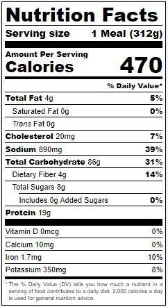 Tex Mex Chicken Fajita nutrition panel.  Calories 470. Total Fat 4g 5%. Saturated Fat 0g. Trans Fat 0g. Cholesterol 20mg 7%. Sodium 890mg 39%. Total Carbohydrate 86g 39%. Dietary Fiber 4g 14%. Total Sugars 8g. Includes 0g Added Sugars. Protein 19g. Vitamin D 0mcg. Calcium 0mg. Iron 1.7mg 10%. Potassium 350mg 8%.